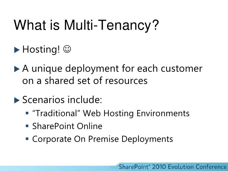 What is Multi-Tenancy?<br />Hosting! <br />A unique deployment for each customer on a shared set of resources<br />Scenar...