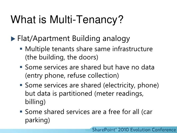 What is Multi-Tenancy?<br />Flat/Apartment Building analogy<br />Multiple tenants share same infrastructure (the building,...