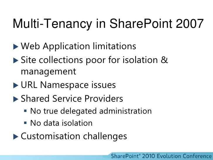 Multi-Tenancy in SharePoint 2007<br />Web Application limitations<br />Site collections poor for isolation & management<br...