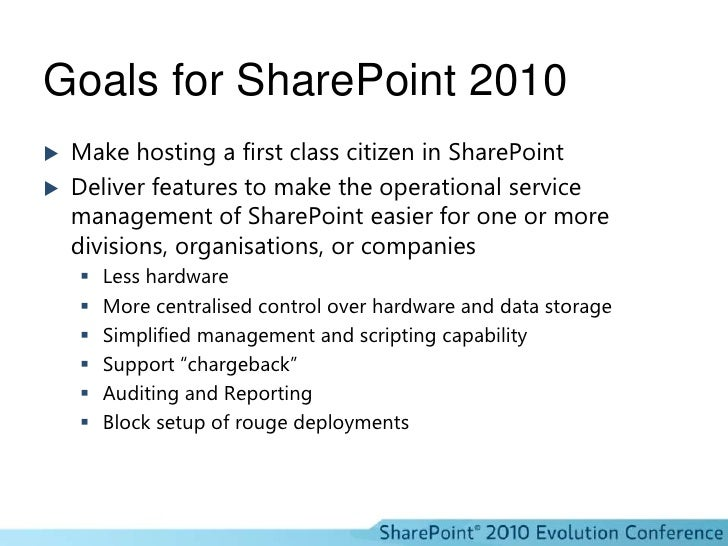 Goals for SharePoint 2010<br />Make hosting a first class citizen in SharePoint<br />Deliver features to make the operatio...