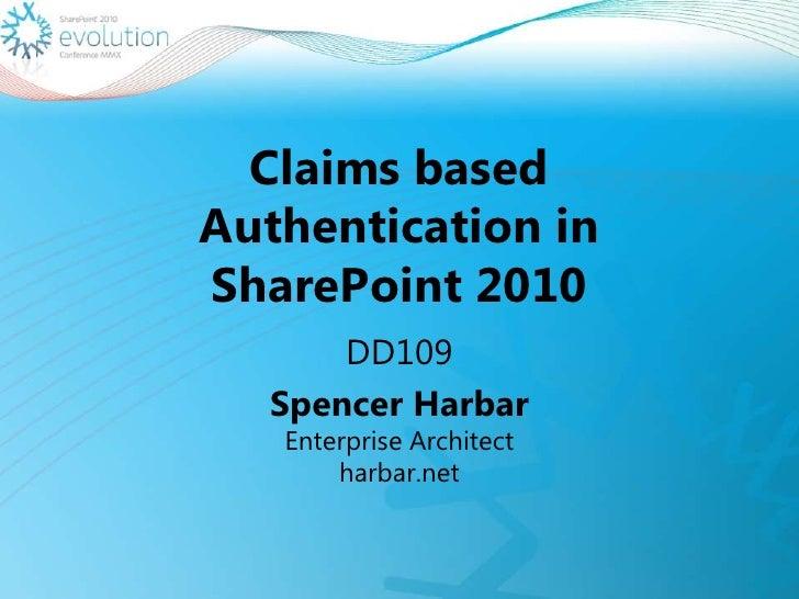 Claims basedAuthentication in SharePoint 2010<br />DD109<br />Spencer HarbarEnterprise Architect harbar.net<br />