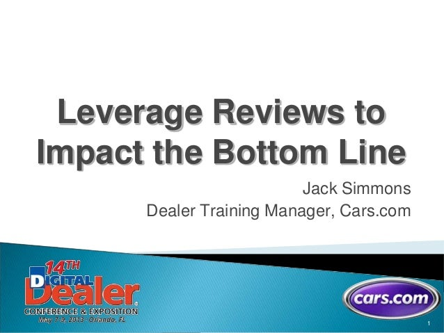 1Leverage Reviews toImpact the Bottom LineJack SimmonsDealer Training Manager, Cars.com