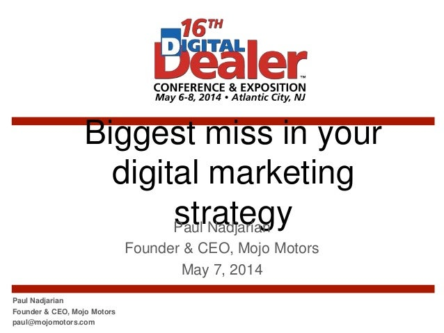 Biggest miss in your digital marketing strategyPaul Nadjarian Founder & CEO, Mojo Motors May 7, 2014 Paul Nadjarian Founde...