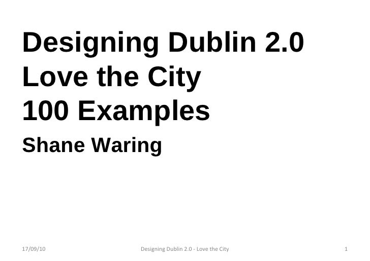 Designing Dublin 2.0 Love the City 100 Examples Shane Waring 17/09/10 Designing Dublin 2.0 - Love the City