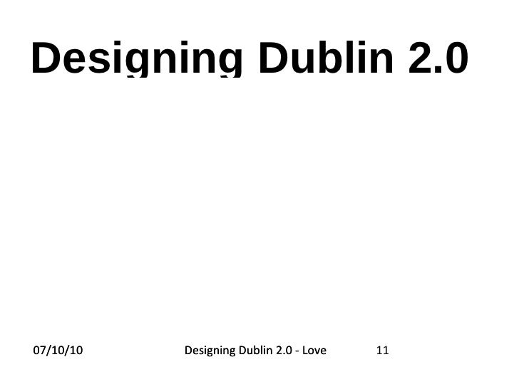 Designing Dublin 2.0 Love the City 100 Examples Vincent Harris 07/10/10 Designing Dublin 2.0 - Love the City