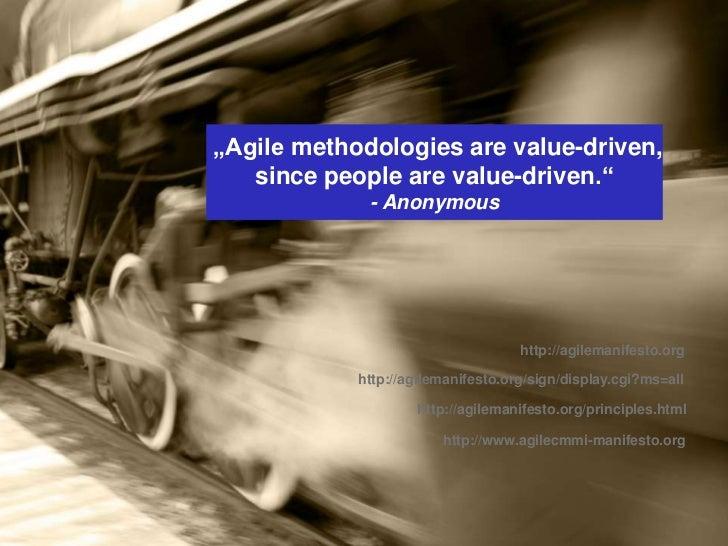 """Agile methodologiesarevalue-driven, <br />sincepeoplearevalue-driven.""<br />- Anonymous<br />http://agilemanifesto.org<br..."