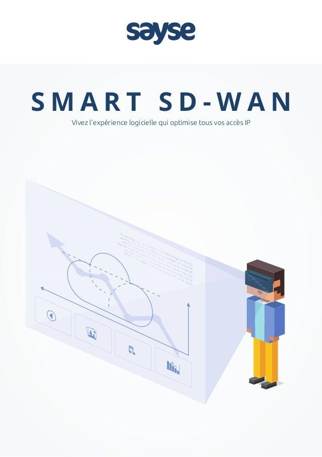 S M A R T S D - W A N Vivez l'expérience logicielle qui optimise tous vos accès IP