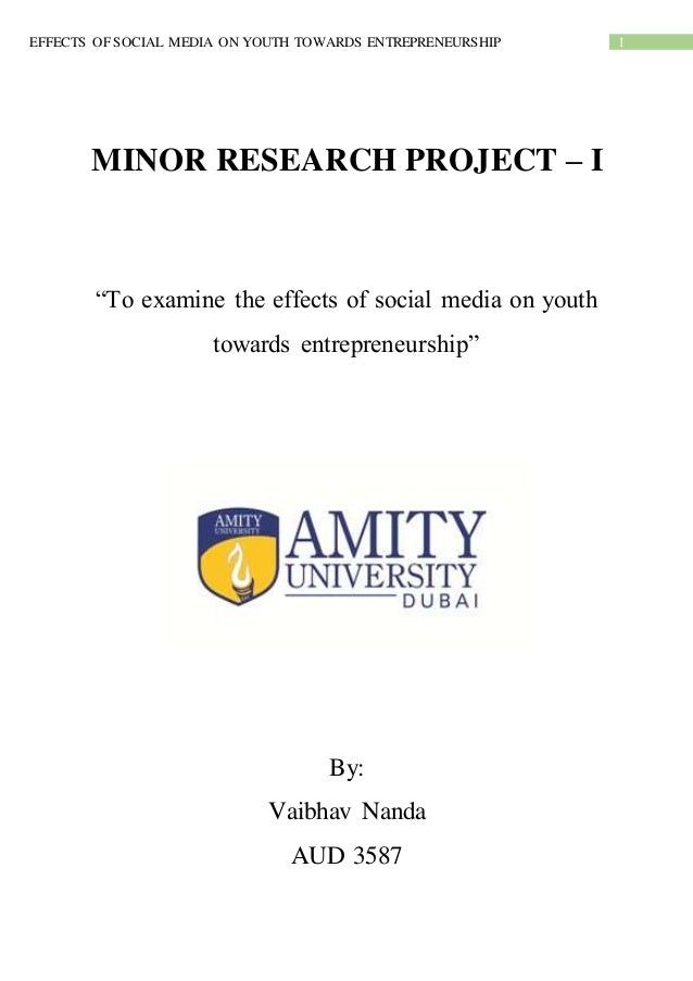"""1EEFFECTS OF SOCIAL-MEDIA ON YOUTH TOWARDS ENTREPRENEURSHIP MINOR RESEARCH PROJECT – I """"To examine the effects of social m..."""