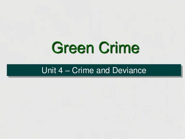 Green Crime Unit 4 – Crime and Deviance