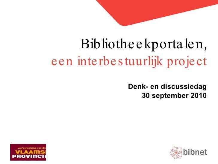 Doelstellingen & oplossing een interbestuurlijk project Denk- en discussiedag 30 september 2010 Bibliotheekportalen,