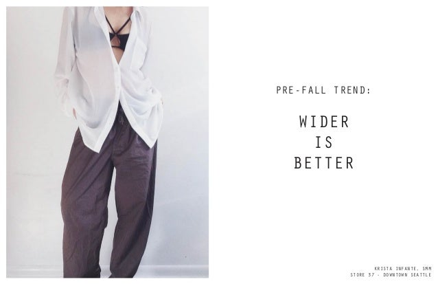 PRE-FALL TREND: WIDER IS BETTER KRISTA INFANTE, SMM STORE 37 - DOWNTOWN SEATTLE