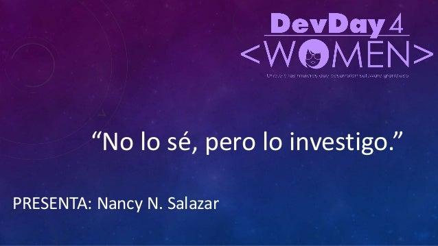 """""""No lo sé, pero lo investigo."""" PRESENTA: Nancy N. Salazar"""
