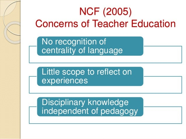 essay on ncf 2005 Ncf 2005 seeks to provide a framework within which teachers and schools can choose and plan experiences that they think children should have in order to realise.