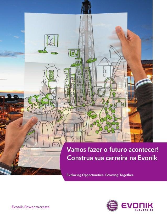 Vamos fazer o futuro acontecer! Construa sua carreira na Evonik Exploring Opportunities. Growing Together.