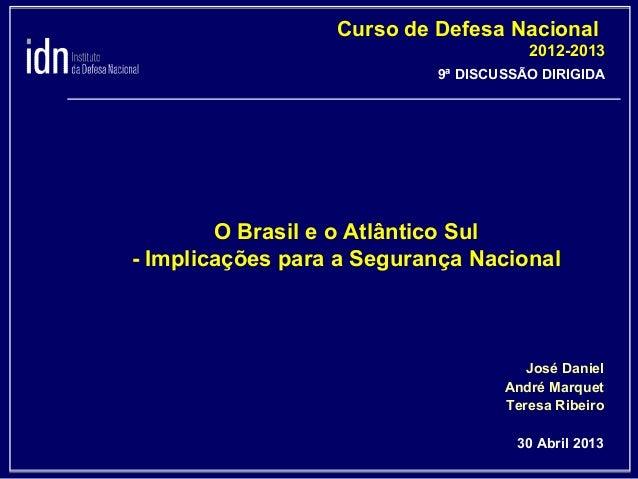 Curso de Defesa Nacional 2012-2013 9ª DISCUSSÃO DIRIGIDA  O Brasil e o Atlântico Sul - Implicações para a Segurança Nacion...