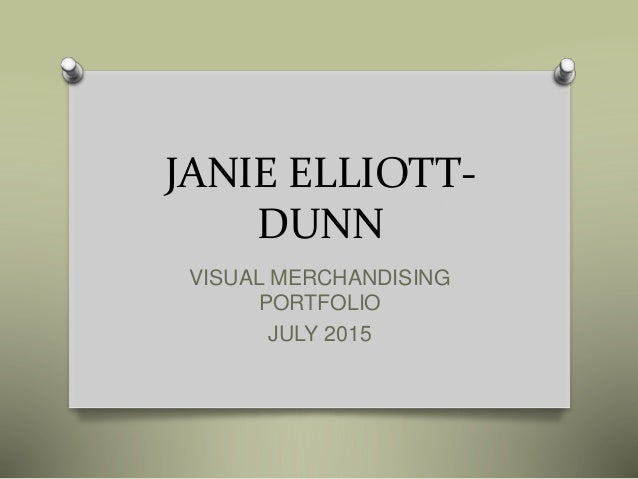 JANIE ELLIOTT- DUNN VISUAL MERCHANDISING PORTFOLIO JULY 2015