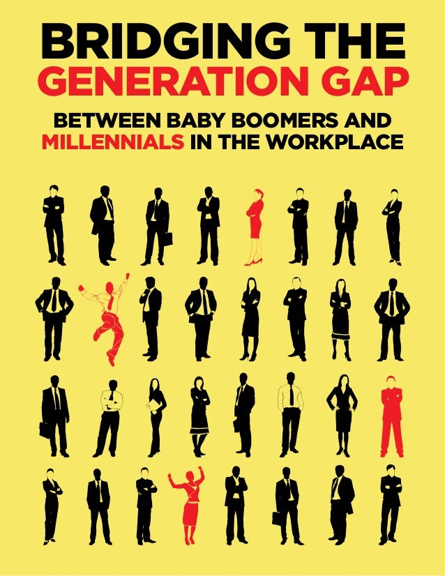 BRIDGING THE GENERATION GAP BETWEEN BABY BOOMERS AND MILLENNIALS IN THE WORKPLACE 1 TOC ^ BETWEEN BABY BOOMERS AND MILLENN...