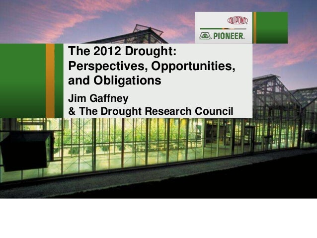 The 2012 Drought: Perspectives, Opportunities, and Obligations Jim Gaffney & The Drought Research Council