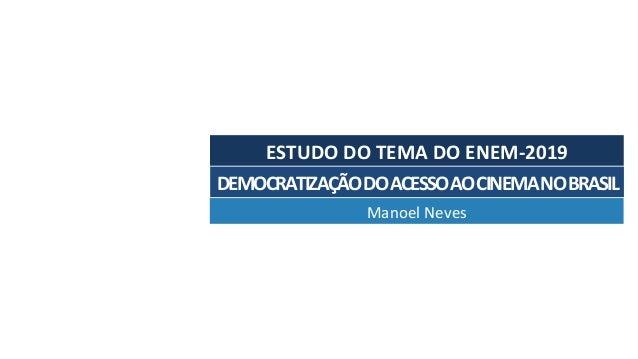 DEMOCRATIZA��ODOACESSOAOCINEMANOBRASIL ManoelNeves ESTUDODOTEMADOENEM-2019
