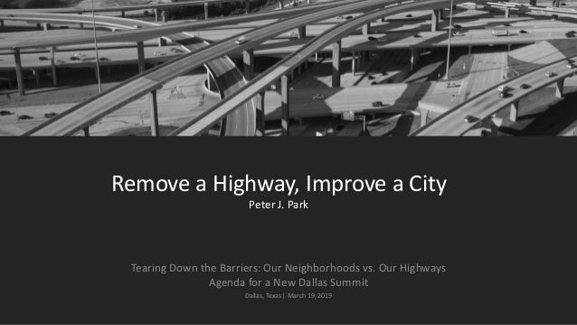Tearing Down the Barriers: Our Neighborhoods vs. Our Highways Agenda for a New Dallas Summit Dallas, Texas | March 19, 201...