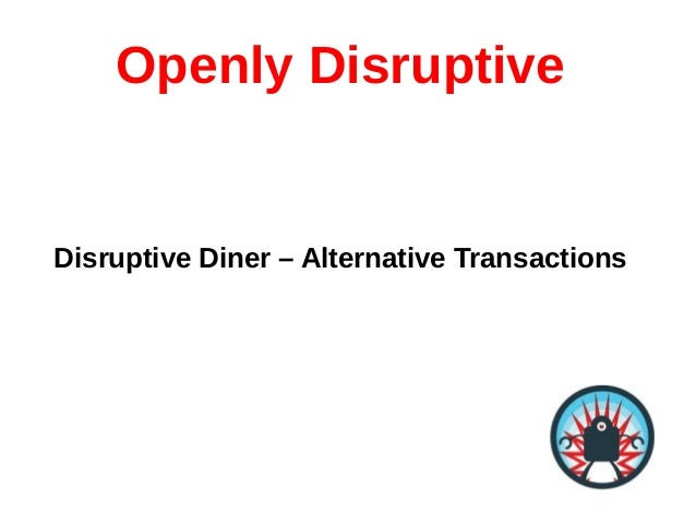 Openly DisruptiveDisruptive Diner – Alternative Transactions