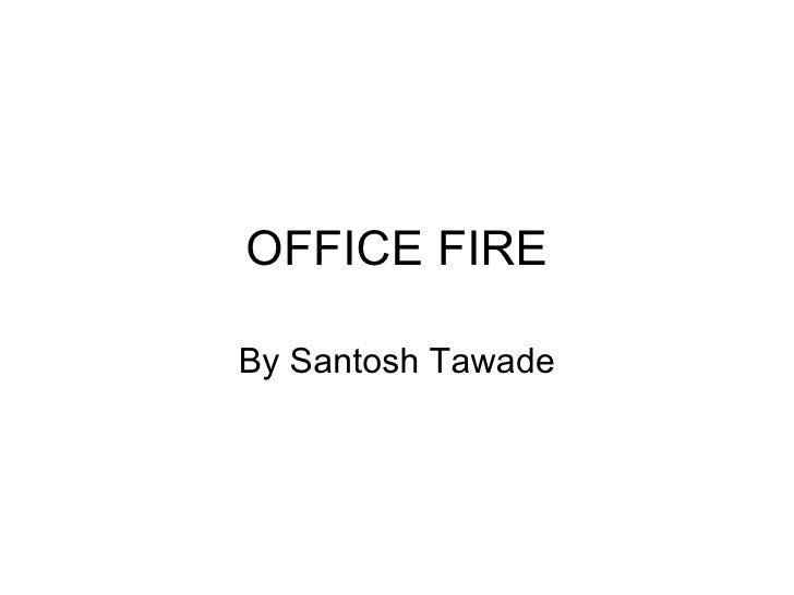 OFFICE FIRE By Santosh Tawade
