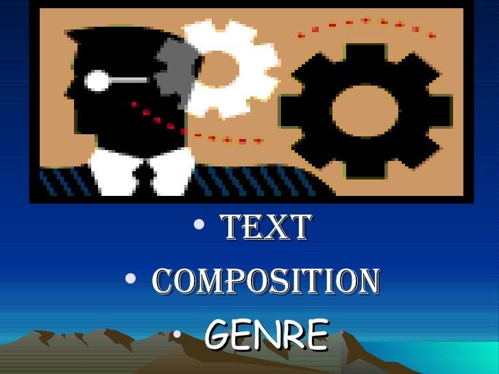 <ul><li>TEXT </li></ul><ul><li>COMPOSITION </li></ul><ul><li>GENRE </li></ul>