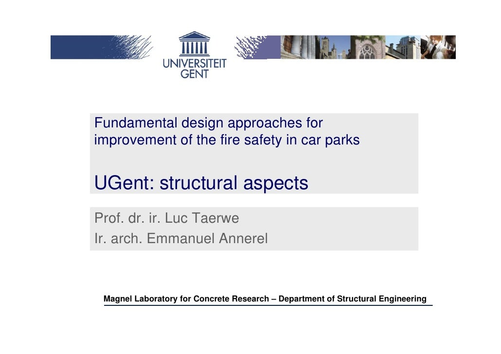 Fundamental design approaches for improvement of the fire safety in car parks   UGent: structural aspects Prof. dr. ir. Lu...