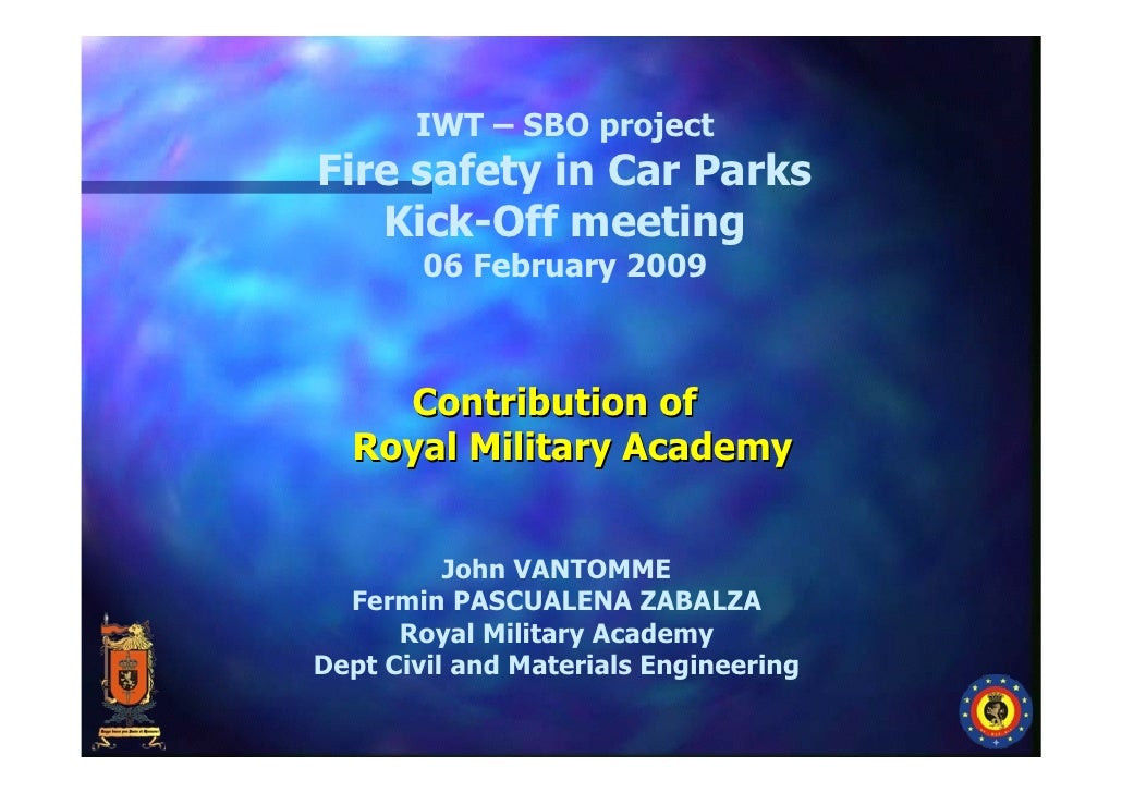 IWT – SBO project Fire safety in Car Parks    Kick-Off meeting         06 February 2009        Contribution of   Royal Mil...