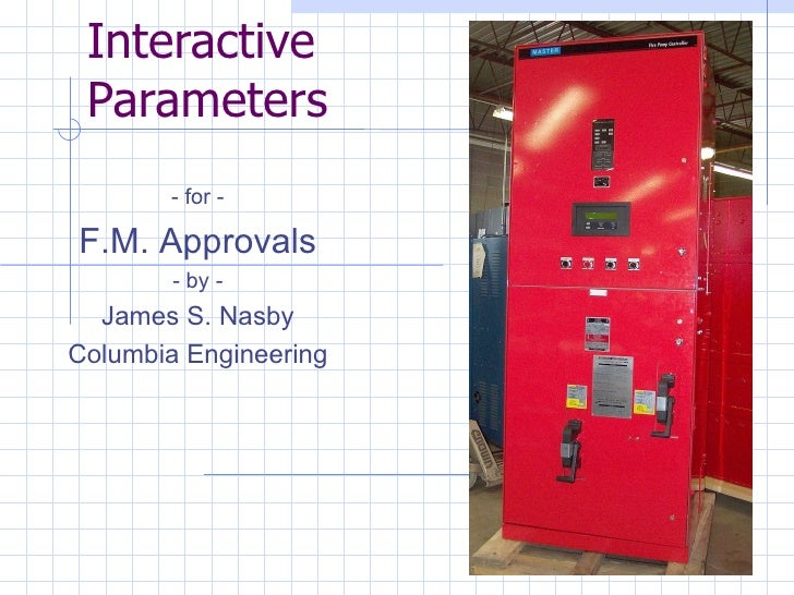 Interactive Parameters - for - F.M. Approvals - by - James S. Nasby Columbia Engineering