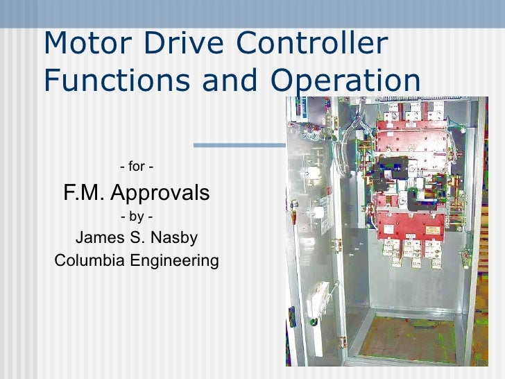 - for - F.M. Approvals - by - James S. Nasby Columbia Engineering Motor Drive Controller Functions and Operation