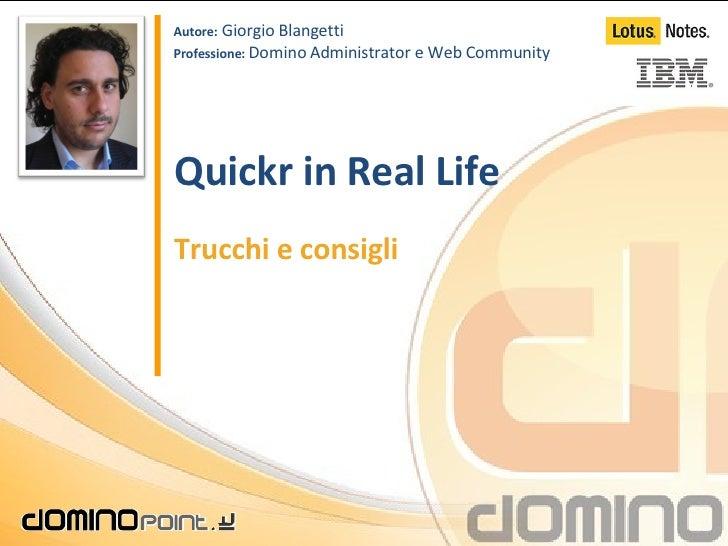 Quickr in Real Life Trucchi e consigli Autore:  Giorgio Blangetti Professione:  Domino Administrator e Web Community