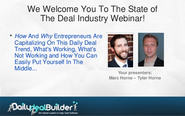 We Welcome You To The State of          The Deal Industry Webinar!•   How And Why Entrepreneurs Are    Capitalizing On Thi...