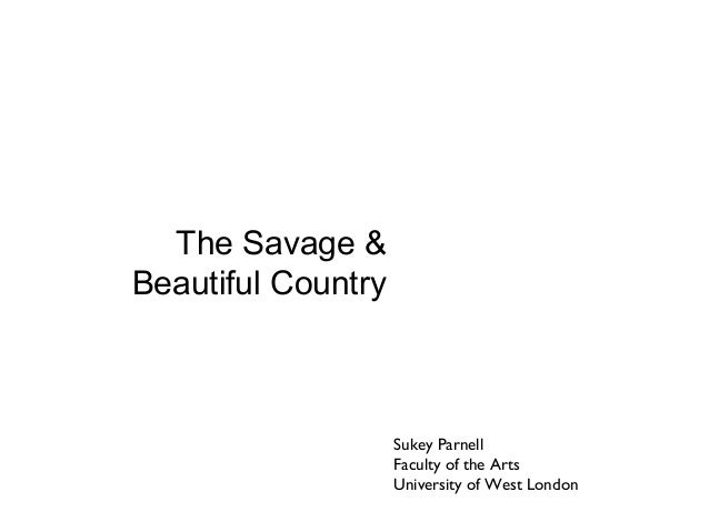 The Savage &Beautiful Country                    Sukey Parnell                    Faculty of the Arts                    U...