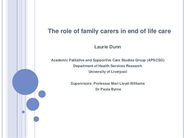 The role of family carers in end of life care                        Laurie Dunn Academic Palliative and Supportive Care S...