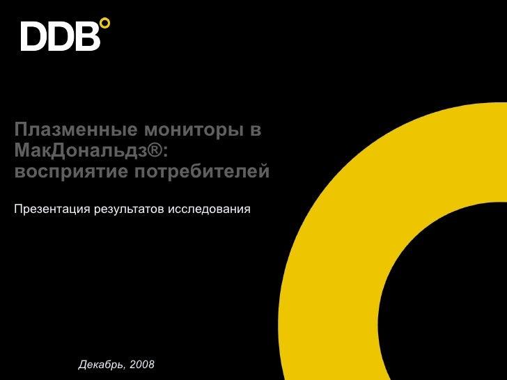 Плазменные мониторы в МакДональдз ® :  восприятие потребителей Презентация результатов исследования Декабрь , 2008