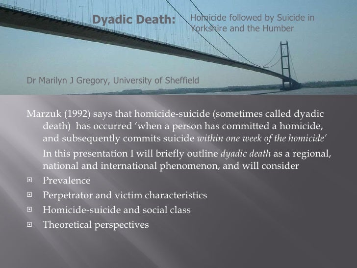 <ul><li>Marzuk (1992) says that homicide-suicide (sometimes called dyadic death)  has occurred 'when a person has committe...