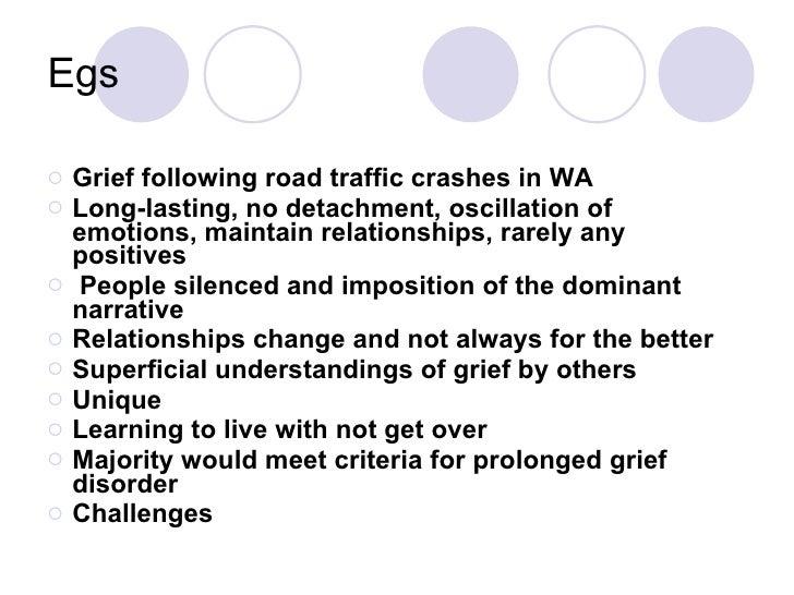 Egs <ul><ul><li>Grief following road traffic crashes in WA </li></ul></ul><ul><ul><li>Long-lasting, no detachment, oscilla...