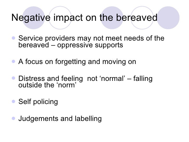 Negative impact on the bereaved <ul><li>Service providers may not meet needs of the bereaved – oppressive supports </li></...