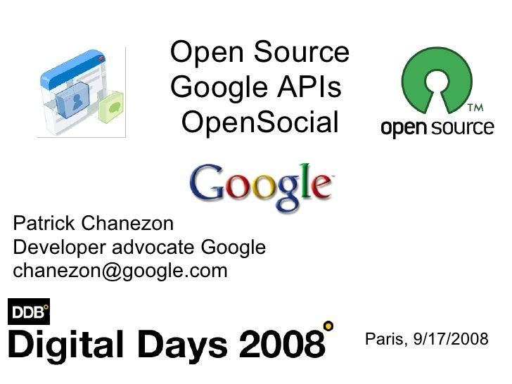 Open Source                Google APIs                OpenSocial   Patrick Chanezon Developer advocate Google chanezon@goo...