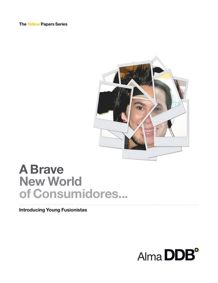 The Yellow Papers SeriesA BraveNew Worldof Consumidores...Introducing Young Fusionistas