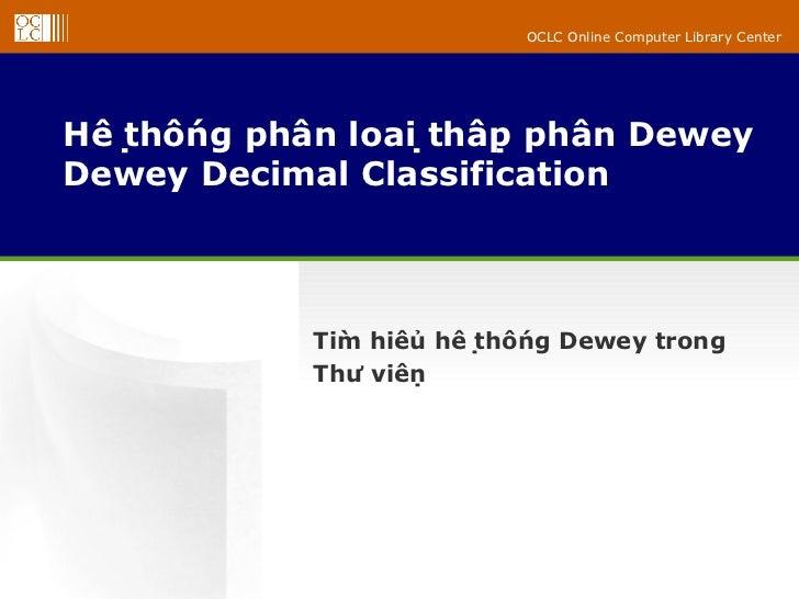 OCLC Online Computer Library CenterHệ thống phân loại thập phân DeweyDewey Decimal Classification             Tìm hiê...