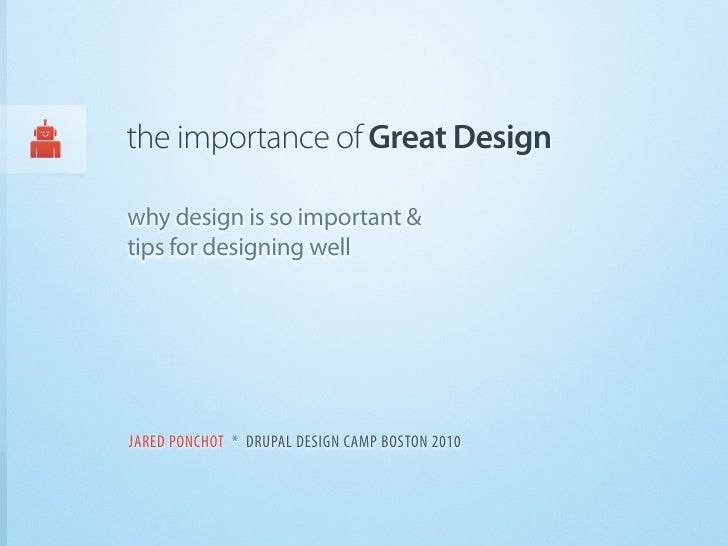 the importance of Great Design  why design is so important & tips for designing well     JARED PONCHOT * DRUPAL DESIGN CAM...