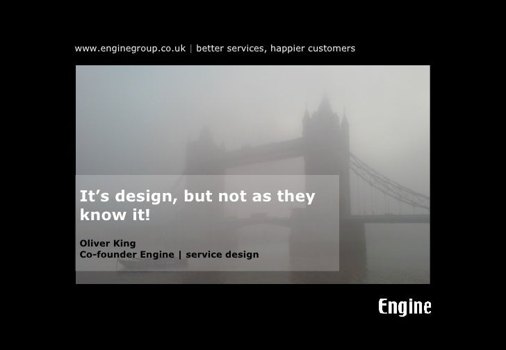 It's design, but not as they know it! Oliver King Co-founder Engine | service design