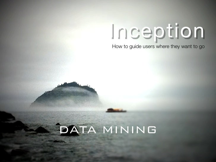 Inception     How to guide users where they want to goDATA MINING
