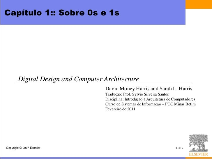 Capítulo 1:: Sobre 0s e 1s        Digital Design and Computer Architecture                                    David Money ...
