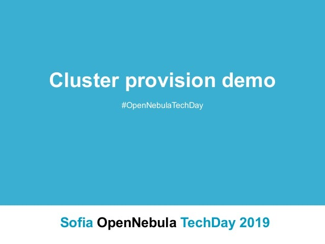 Cluster provision demo #OpenNebulaTechDay Sofia OpenNebula TechDay 2019