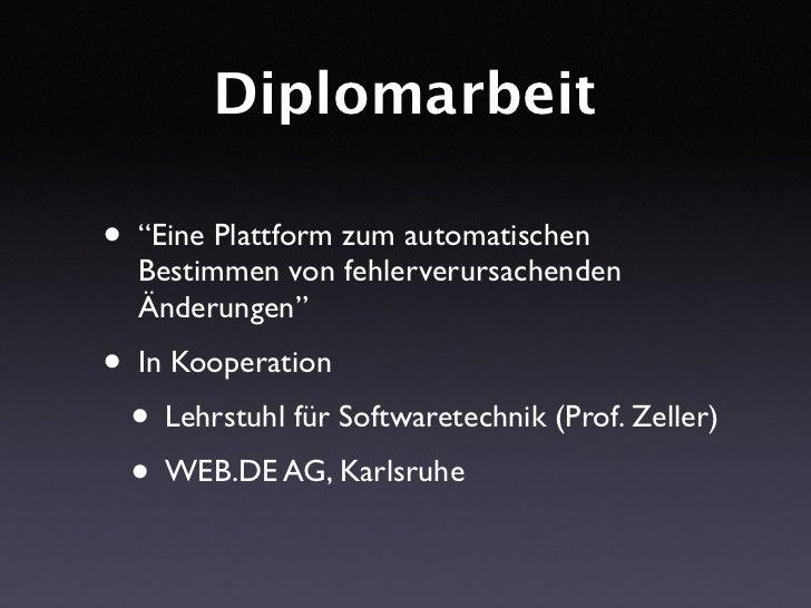 """Diplomarbeit  • """"Eine Plattform zum automatischen   Bestimmen von fehlerverursachenden   Änderungen"""" • In Kooperation  • L..."""