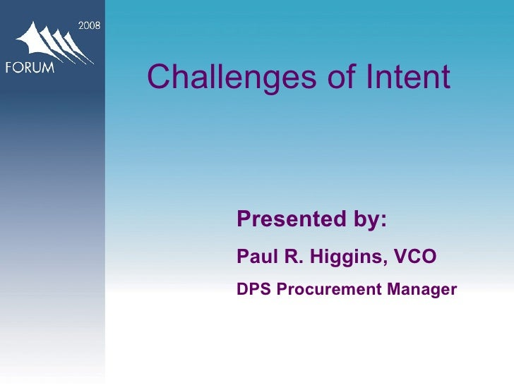 Challenges of Intent Presented by: Paul R. Higgins, VCO DPS Procurement Manager