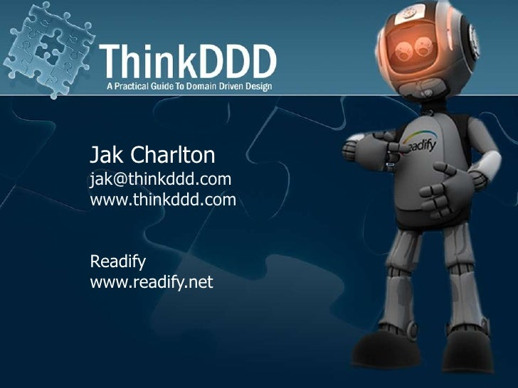 Jak Charlton<br />jak@thinkddd.com<br />www.thinkddd.com<br />Readify<br />www.readify.net<br />
